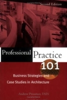 Professional Practice 101: Business Strategies and Case Studies in Architecture артикул 1688a.